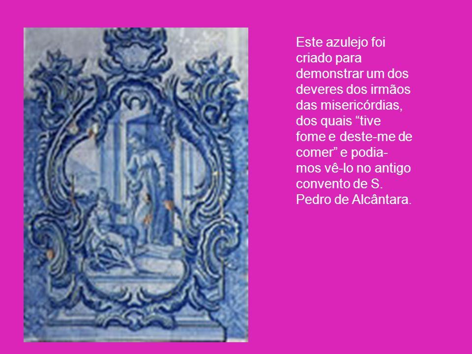 Este azulejo foi criado para demonstrar um dos deveres dos irmãos das misericórdias, dos quais tive fome e deste-me de comer e podia-mos vê-lo no antigo convento de S.