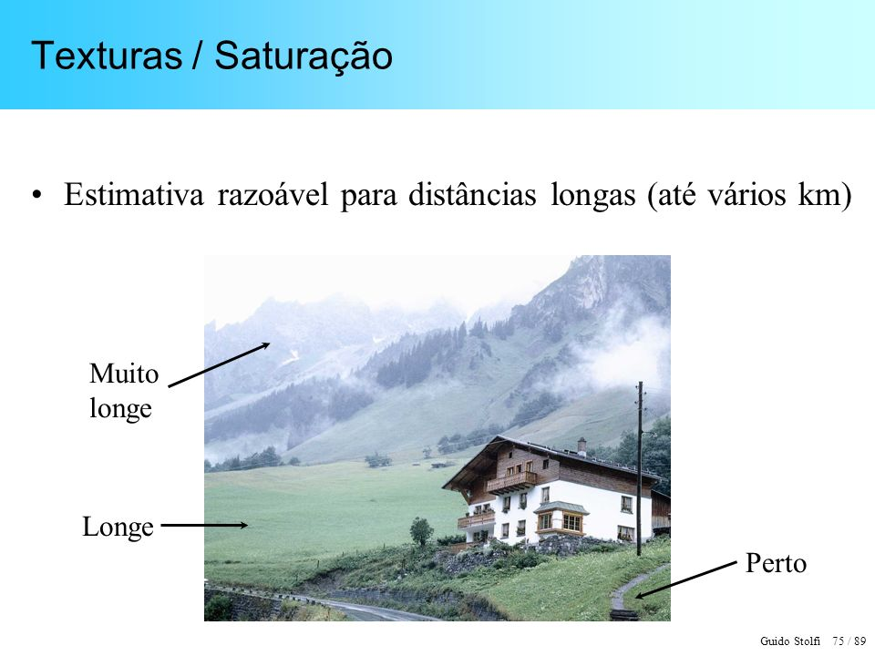 Texturas / Saturação Estimativa razoável para distâncias longas (até vários km) Muito. longe. Longe.