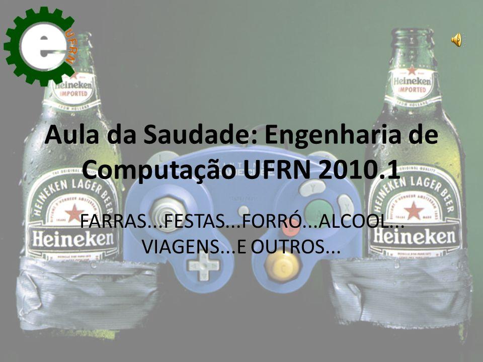 Aula da Saudade: Engenharia de Computação UFRN 2010.1