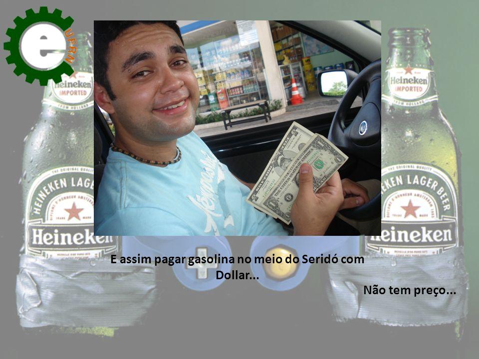 E assim pagar gasolina no meio do Seridó com Dollar...