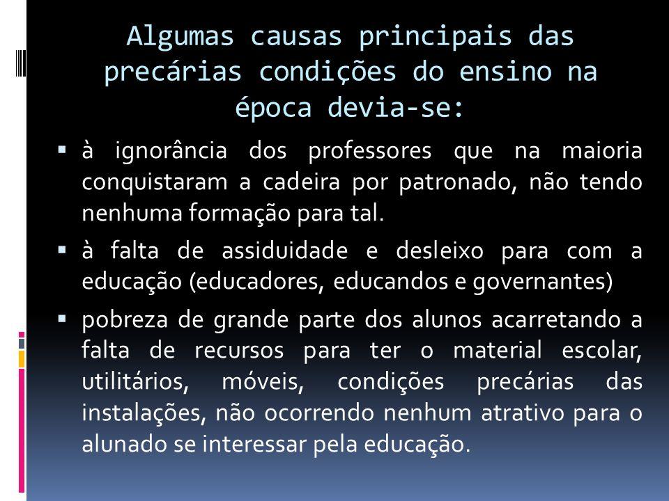 Algumas causas principais das precárias condições do ensino na época devia-se: