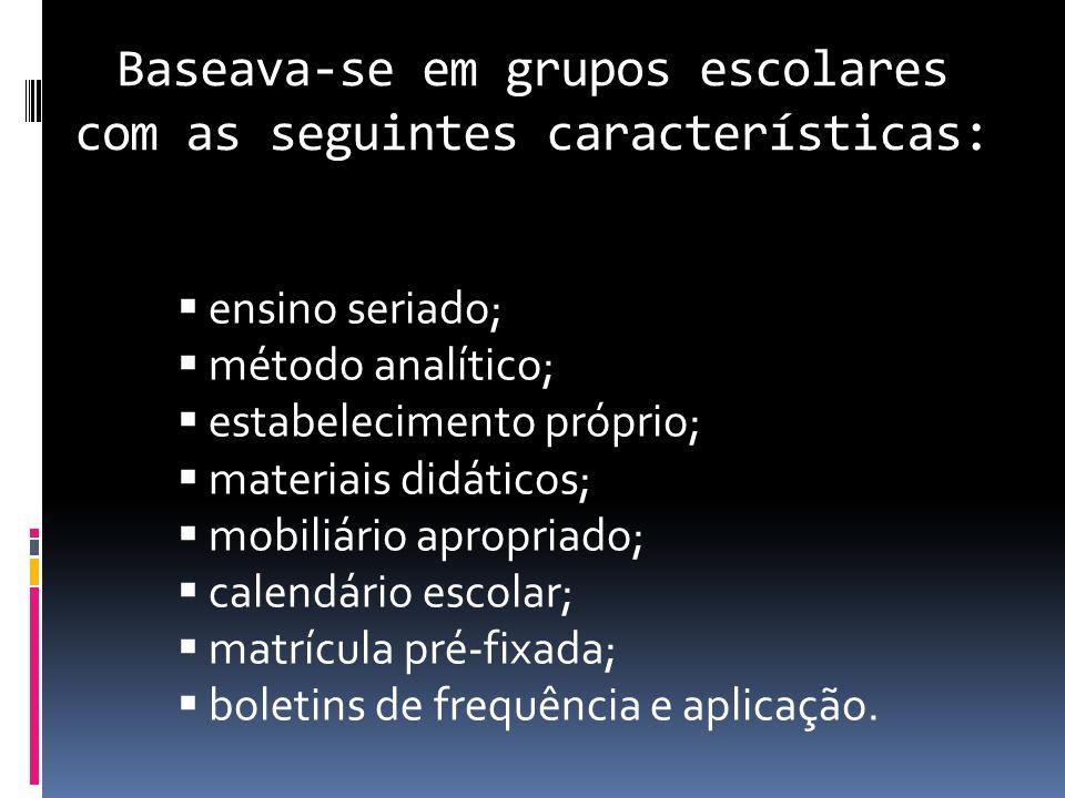 Baseava-se em grupos escolares com as seguintes características: