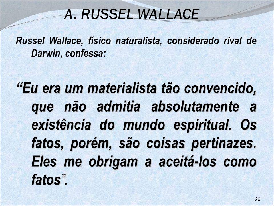 A. RUSSEL WALLACE Russel Wallace, físico naturalista, considerado rival de Darwin, confessa: