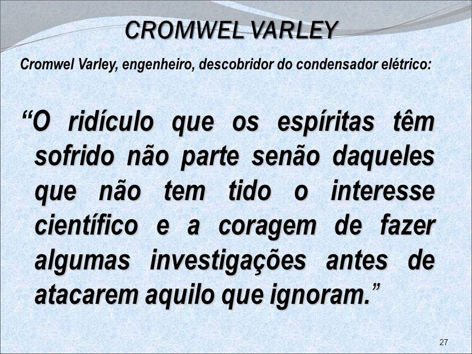 CROMWEL VARLEY Cromwel Varley, engenheiro, descobridor do condensador elétrico: