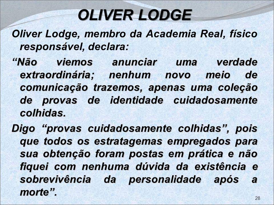 OLIVER LODGE Oliver Lodge, membro da Academia Real, físico responsável, declara:
