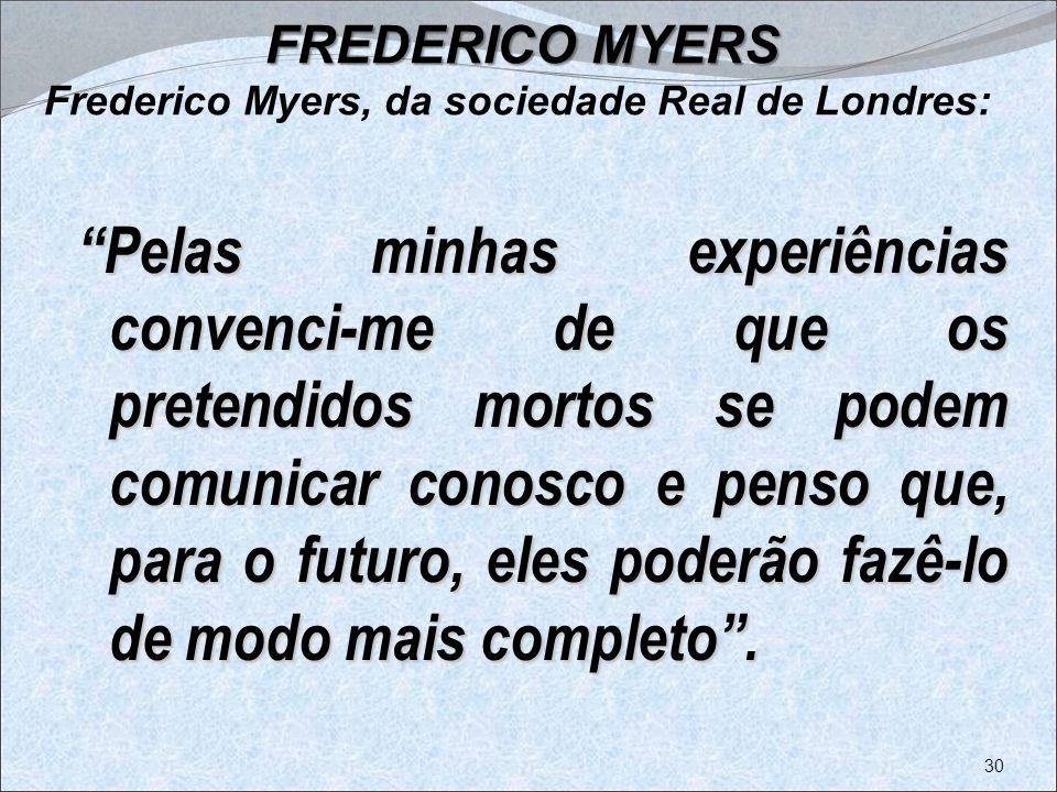 FREDERICO MYERS Frederico Myers, da sociedade Real de Londres: