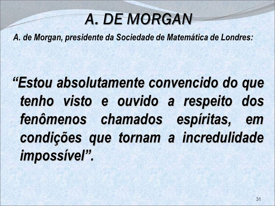 A. DE MORGAN A. de Morgan, presidente da Sociedade de Matemática de Londres: