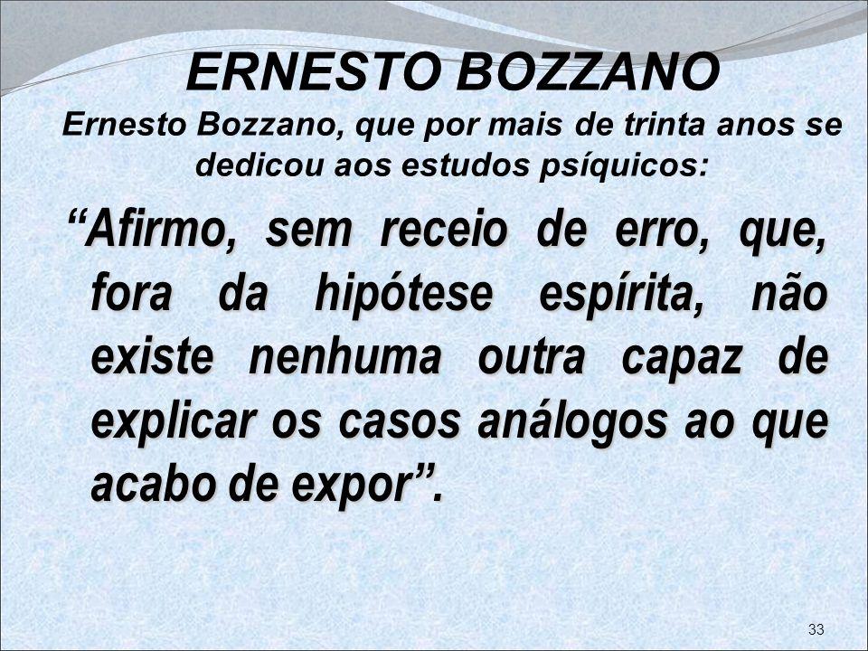 ERNESTO BOZZANO Ernesto Bozzano, que por mais de trinta anos se dedicou aos estudos psíquicos: