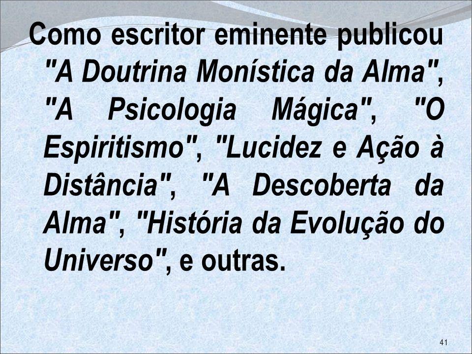 Como escritor eminente publicou A Doutrina Monística da Alma , A Psicologia Mágica , O Espiritismo , Lucidez e Ação à Distância , A Descoberta da Alma , História da Evolução do Universo , e outras.