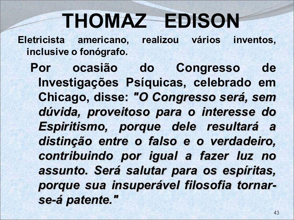THOMAZ EDISON Eletricista americano, realizou vários inventos, inclusive o fonógrafo.
