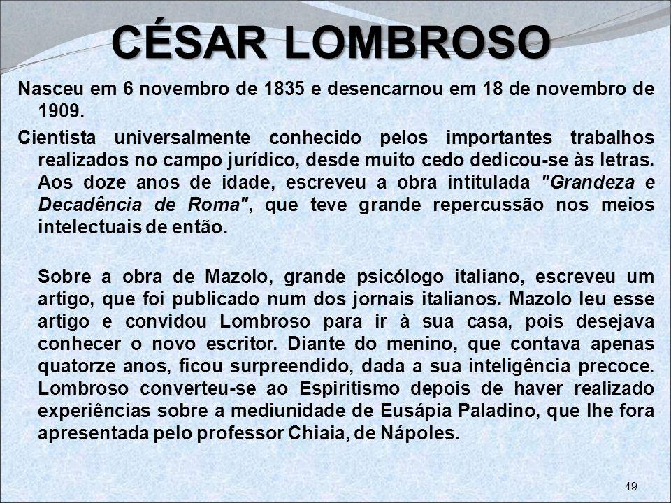 CÉSAR LOMBROSO Nasceu em 6 novembro de 1835 e desencarnou em 18 de novembro de 1909.