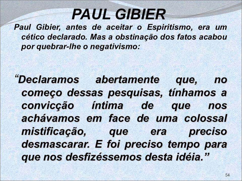 PAUL GIBIER Paul Gibier, antes de aceitar o Espiritismo, era um cético declarado. Mas a obstinação dos fatos acabou por quebrar-lhe o negativismo: