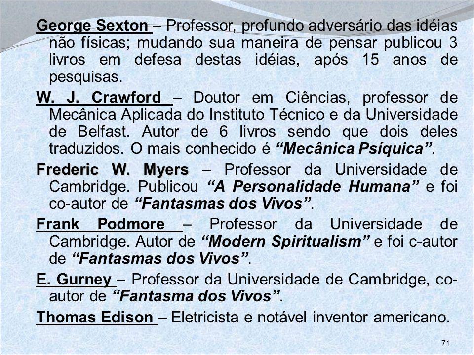 George Sexton – Professor, profundo adversário das idéias não físicas; mudando sua maneira de pensar publicou 3 livros em defesa destas idéias, após 15 anos de pesquisas.