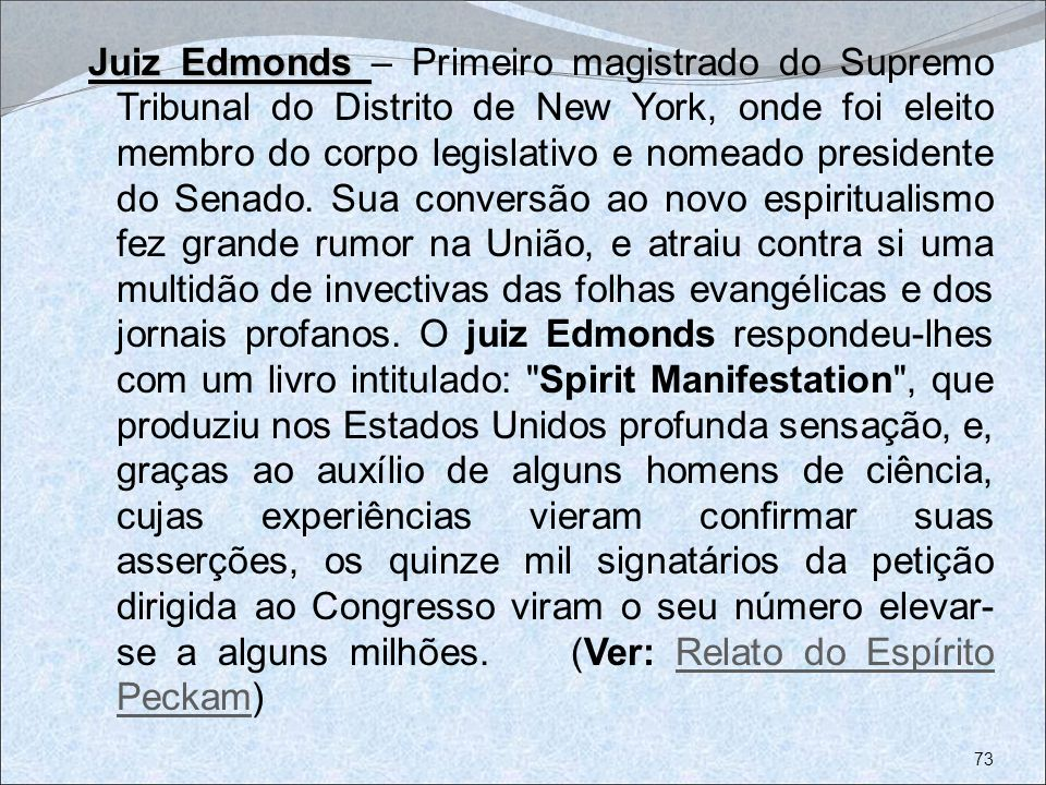 Juiz Edmonds – Primeiro magistrado do Supremo Tribunal do Distrito de New York, onde foi eleito membro do corpo legislativo e nomeado presidente do Senado.