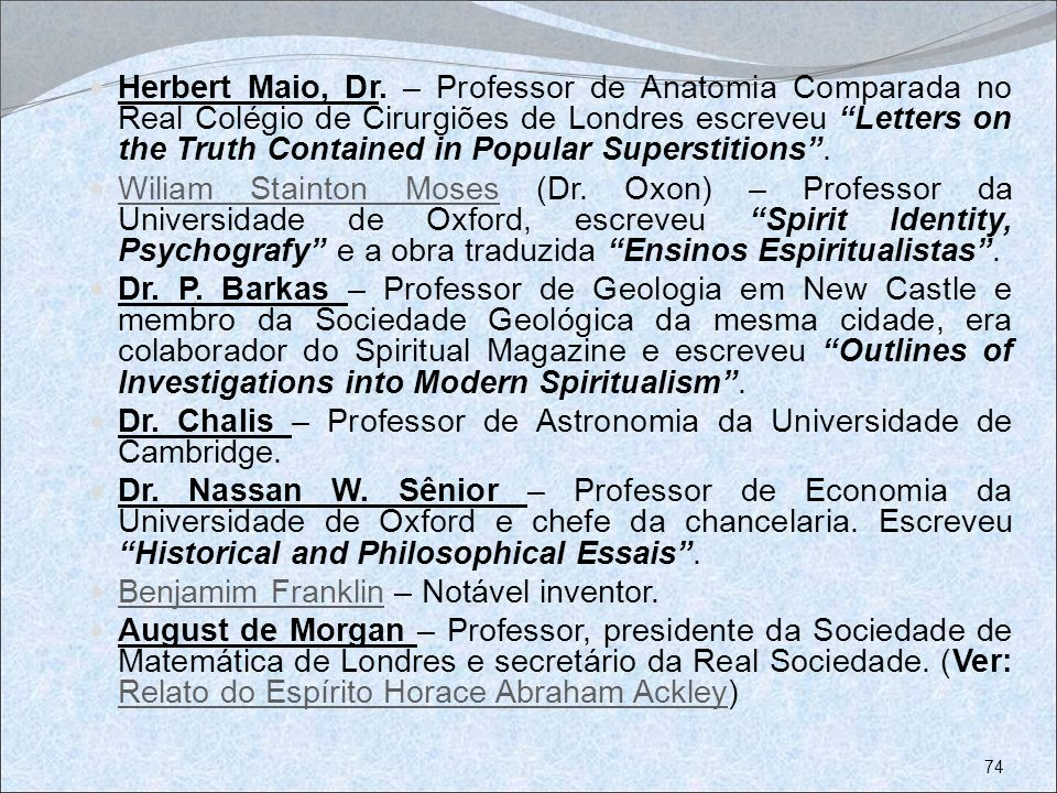 Herbert Maio, Dr. – Professor de Anatomia Comparada no Real Colégio de Cirurgiões de Londres escreveu Letters on the Truth Contained in Popular Superstitions .