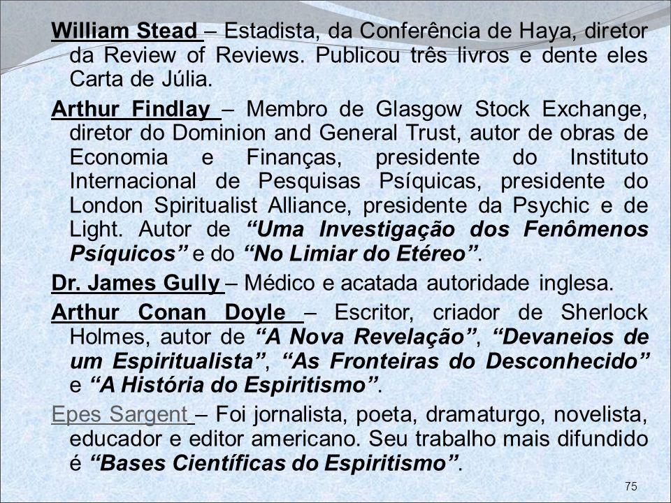 William Stead – Estadista, da Conferência de Haya, diretor da Review of Reviews. Publicou três livros e dente eles Carta de Júlia.