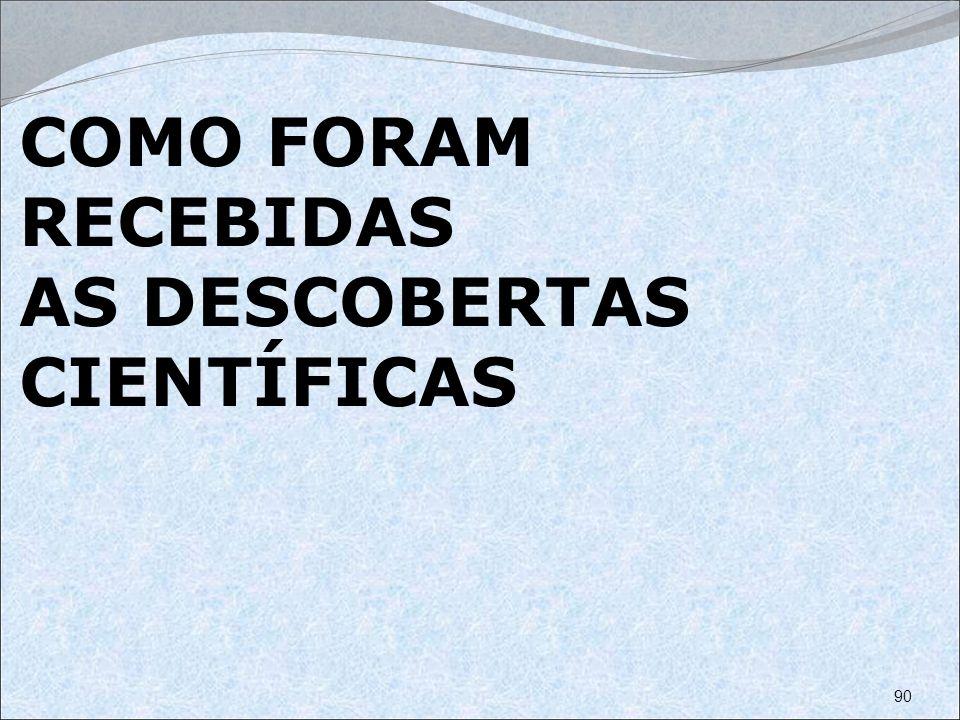 COMO FORAM RECEBIDAS AS DESCOBERTAS CIENTÍFICAS