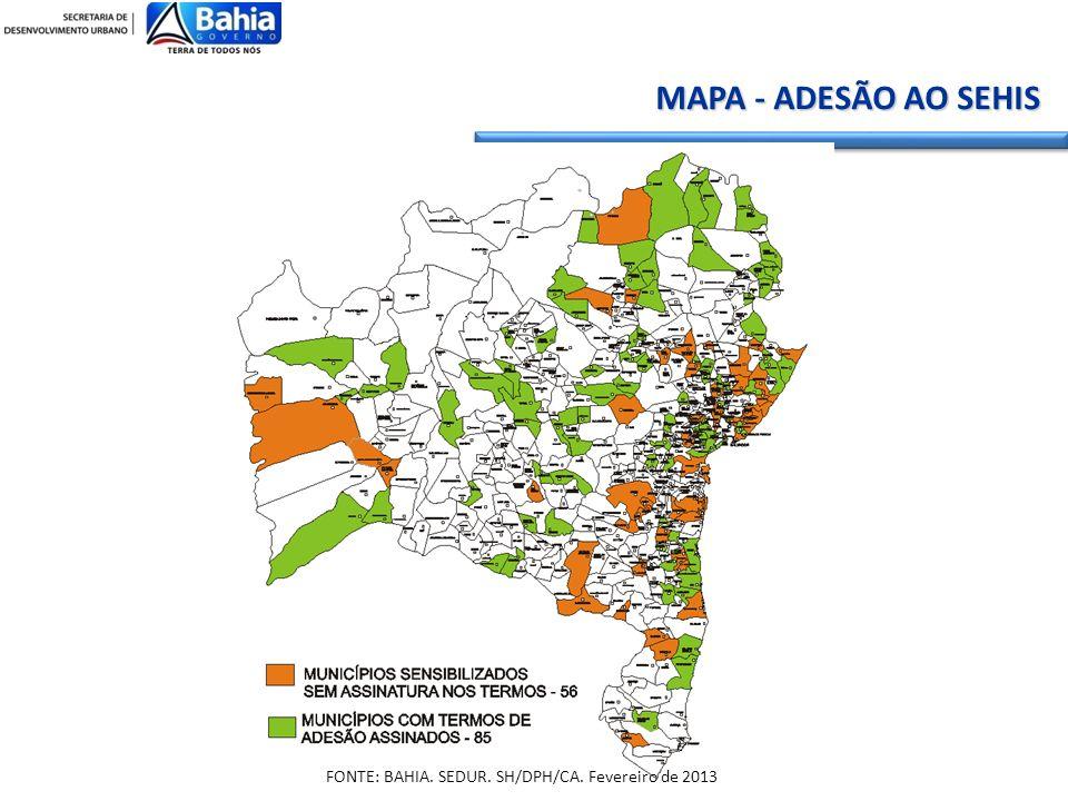 MAPA - ADESÃO AO SEHIS FONTE: BAHIA. SEDUR. SH/DPH/CA. Fevereiro de 2013
