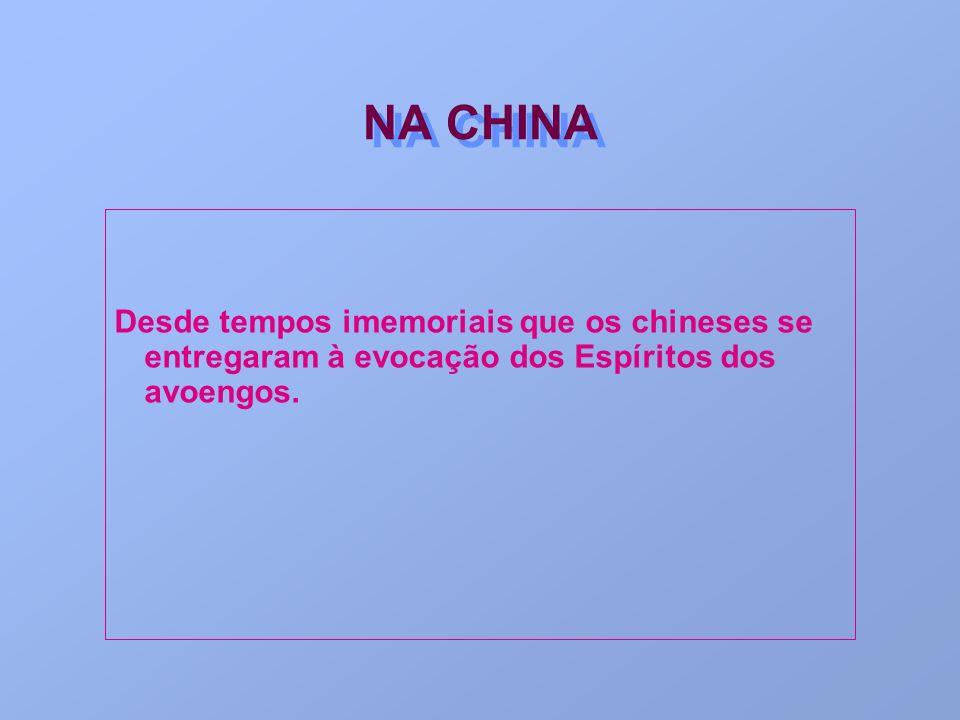 NA CHINA Desde tempos imemoriais que os chineses se entregaram à evocação dos Espíritos dos avoengos.
