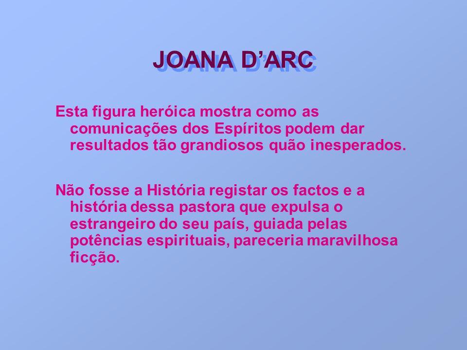 JOANA D'ARC Esta figura heróica mostra como as comunicações dos Espíritos podem dar resultados tão grandiosos quão inesperados.