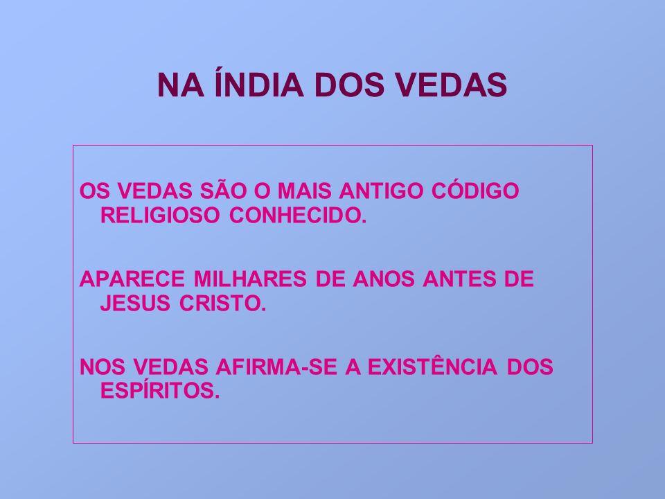 NA ÍNDIA DOS VEDAS OS VEDAS SÃO O MAIS ANTIGO CÓDIGO RELIGIOSO CONHECIDO. APARECE MILHARES DE ANOS ANTES DE JESUS CRISTO.