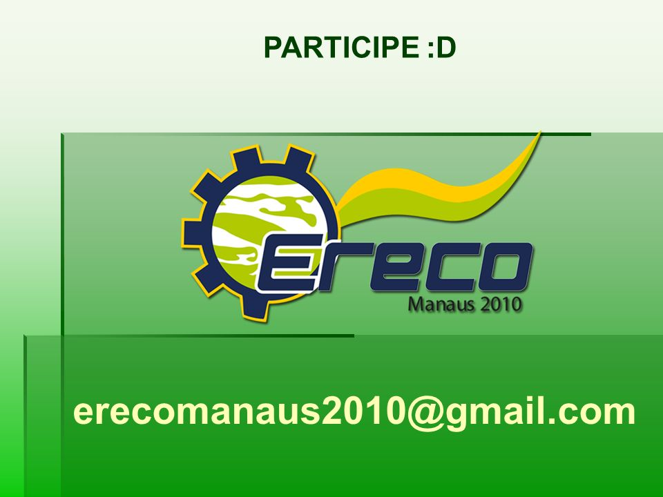 PARTICIPE :D erecomanaus2010@gmail.com