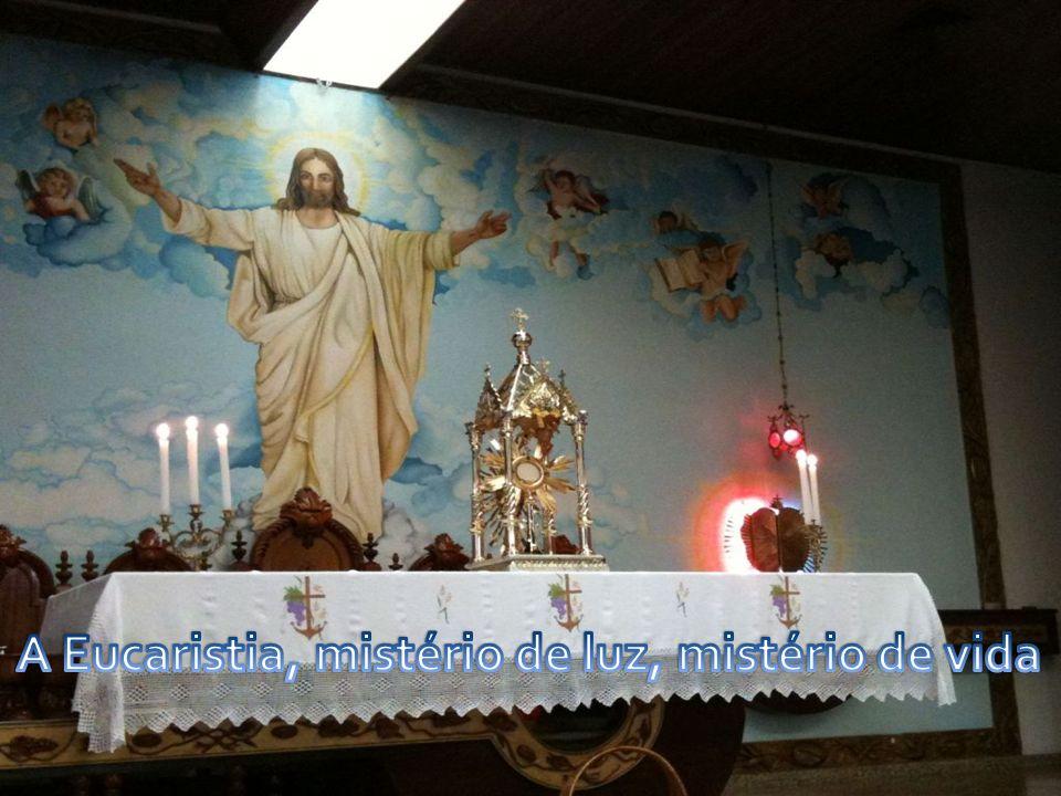 A Eucaristia, mistério de luz, mistério de vida