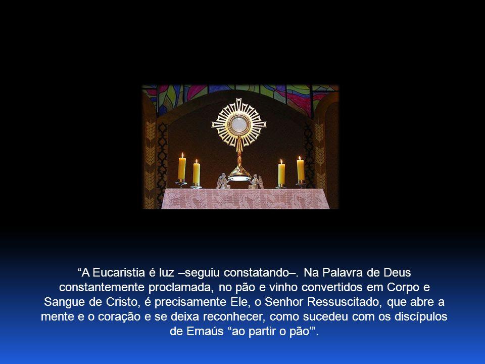 A Eucaristia é luz –seguiu constatando–