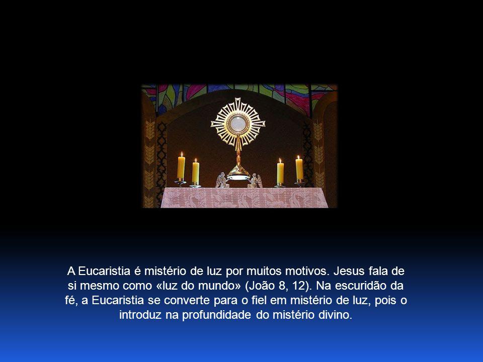 A Eucaristia é mistério de luz por muitos motivos