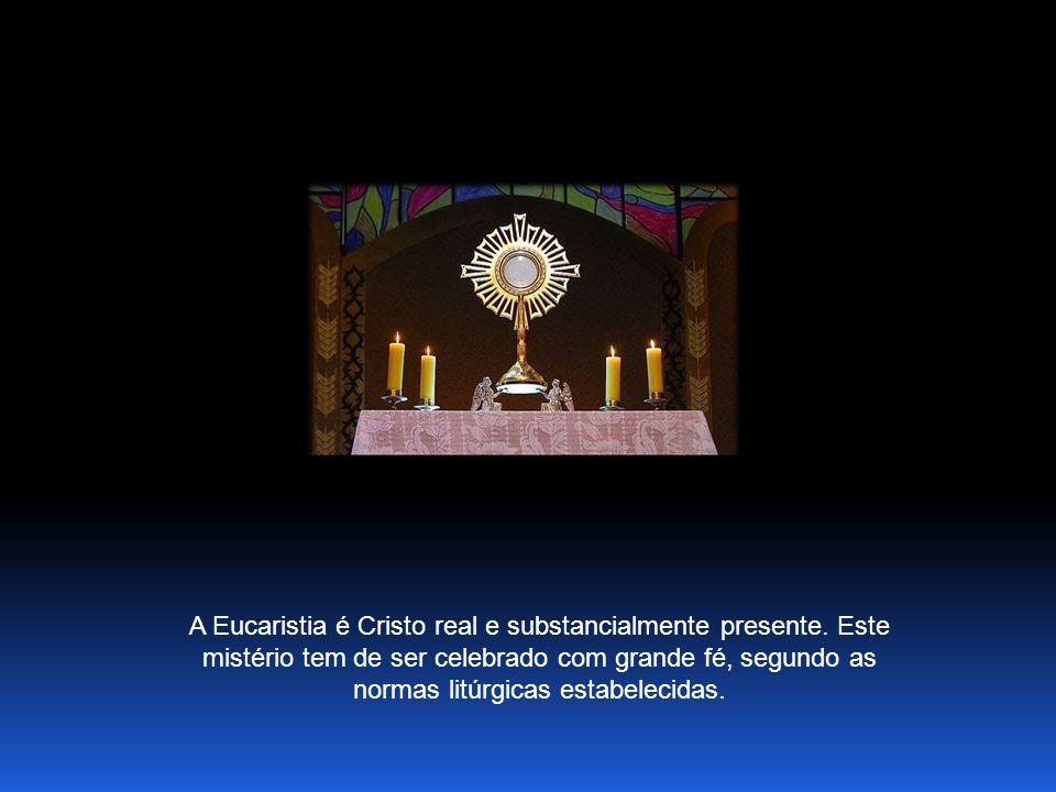 A Eucaristia é Cristo real e substancialmente presente