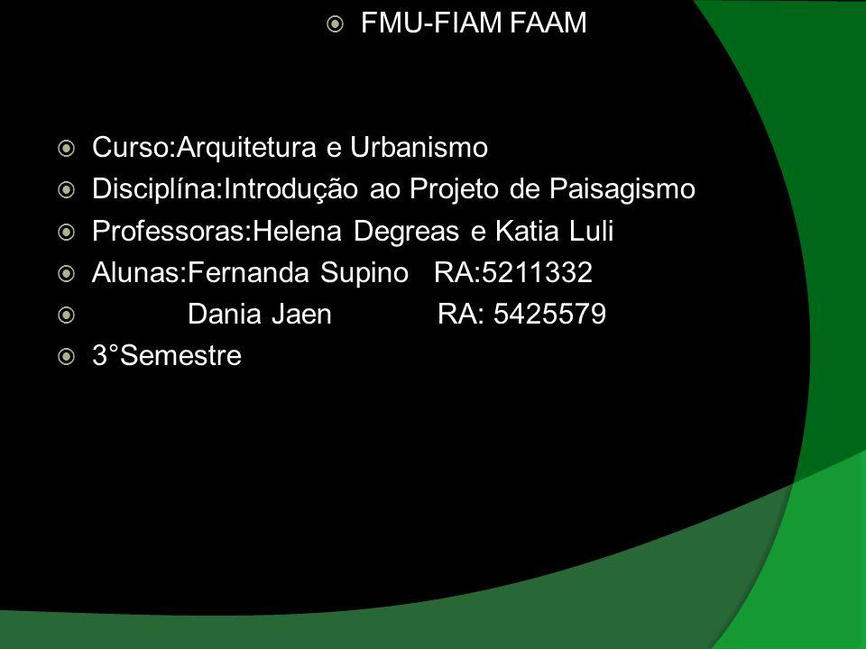 FMU-FIAM FAAM Curso:Arquitetura e Urbanismo. Disciplína:Introdução ao Projeto de Paisagismo. Professoras:Helena Degreas e Katia Luli.