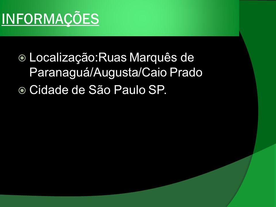 INFORMAÇÕES Localização:Ruas Marquês de Paranaguá/Augusta/Caio Prado