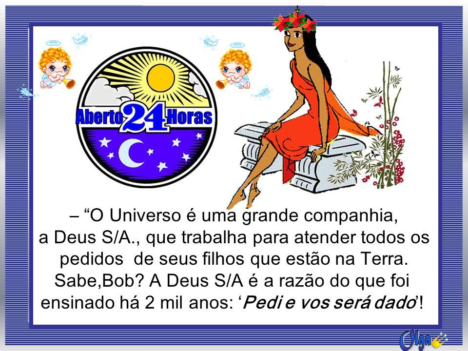 – O Universo é uma grande companhia,