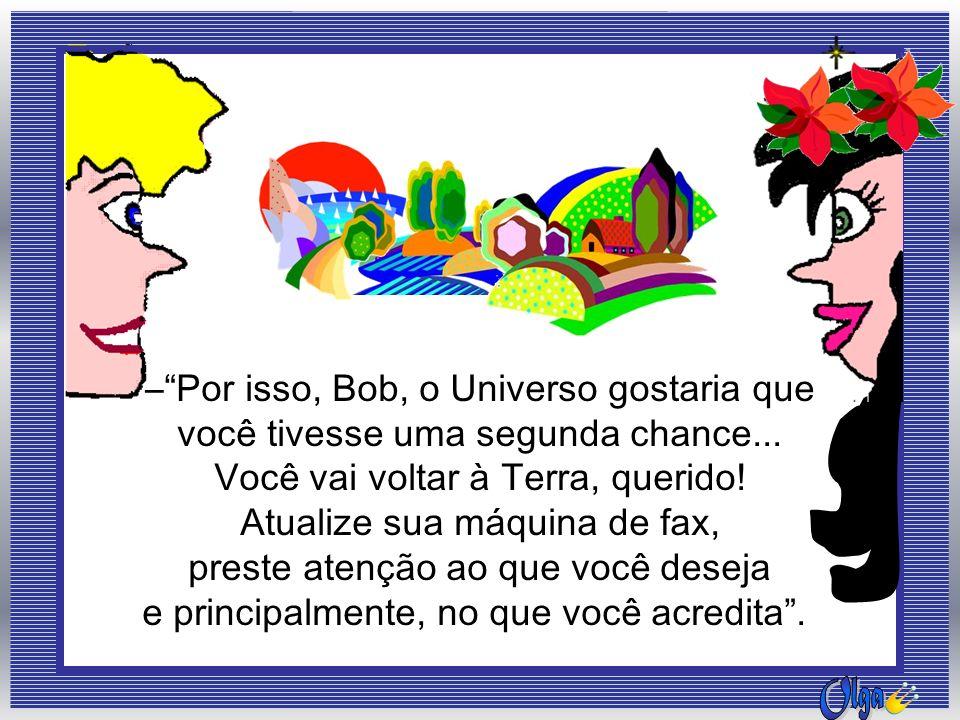 – Por isso, Bob, o Universo gostaria que