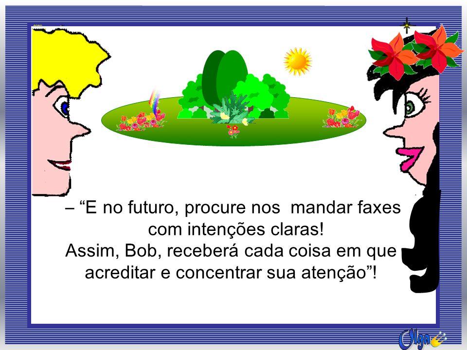 – E no futuro, procure nos mandar faxes com intenções claras!