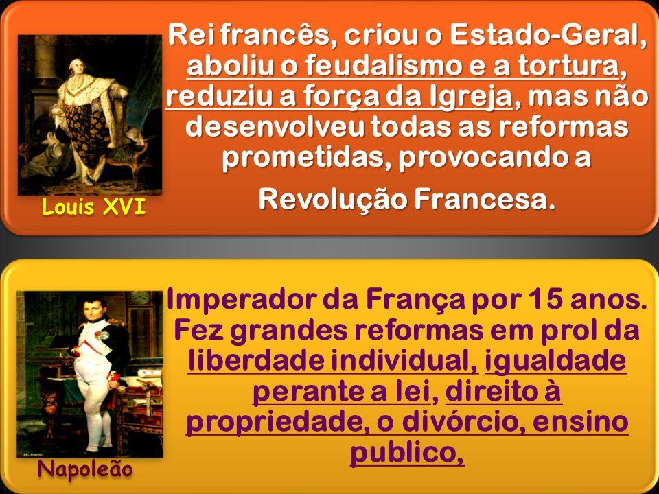 Rei francês, criou o Estado-Geral, aboliu o feudalismo e a tortura, reduziu a força da Igreja, mas não desenvolveu todas as reformas prometidas, provocando a