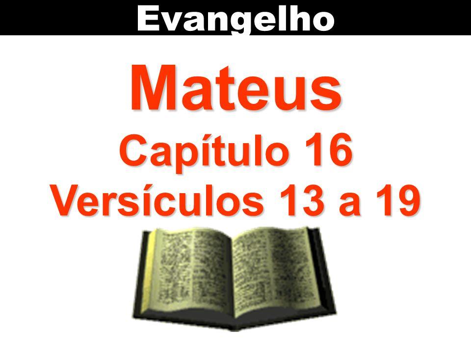 Evangelho Mateus Capítulo 16 Versículos 13 a 19