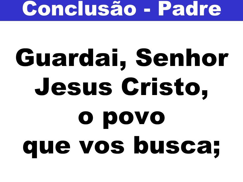 Guardai, Senhor Jesus Cristo, o povo que vos busca;