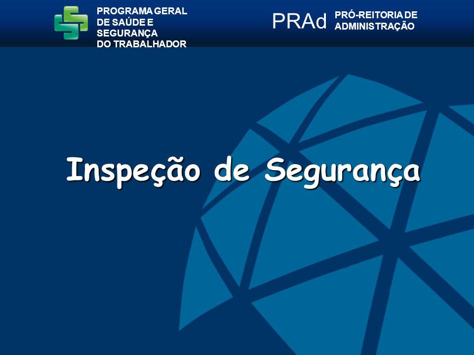 Inspeção de Segurança PRAd PROGRAMA GERAL PRÓ-REITORIA DE