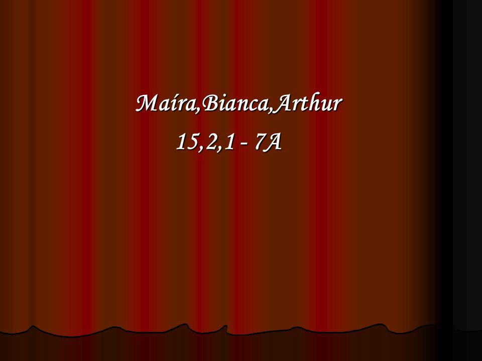 Maíra,Bianca,Arthur 15,2,1 - 7A