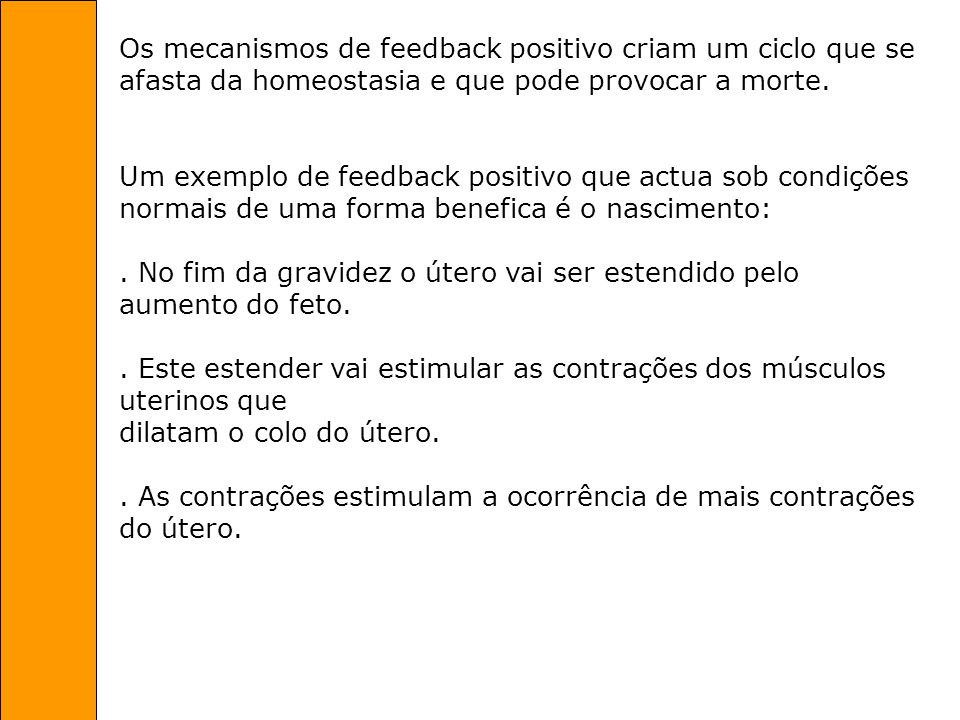 Os mecanismos de feedback positivo criam um ciclo que se afasta da homeostasia e que pode provocar a morte.