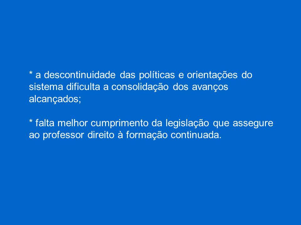 * a descontinuidade das políticas e orientações do sistema dificulta a consolidação dos avanços alcançados;