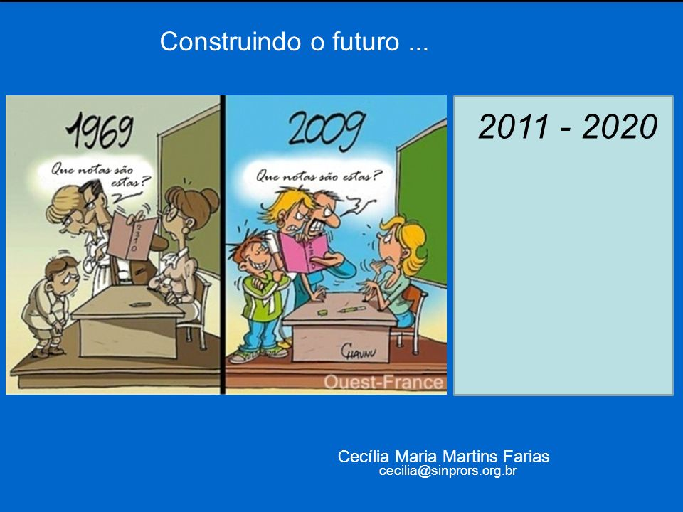 2011 - 2020 Construindo o futuro ... Cecília Maria Martins Farias