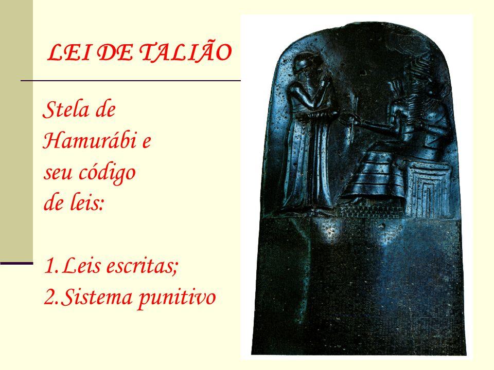 LEI DE TALIÃO Stela de Hamurábi e seu código de leis: Leis escritas;
