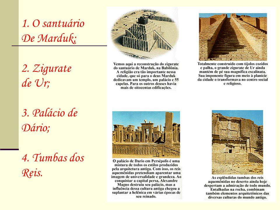 O santuário De Marduk; 2. Zigurate de Ur; 3. Palácio de Dário; 4. Tumbas dos Reis.