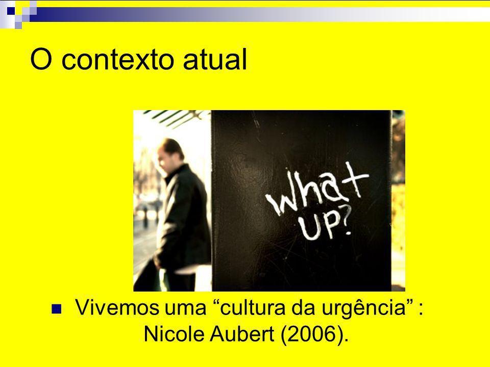 Vivemos uma cultura da urgência : Nicole Aubert (2006).
