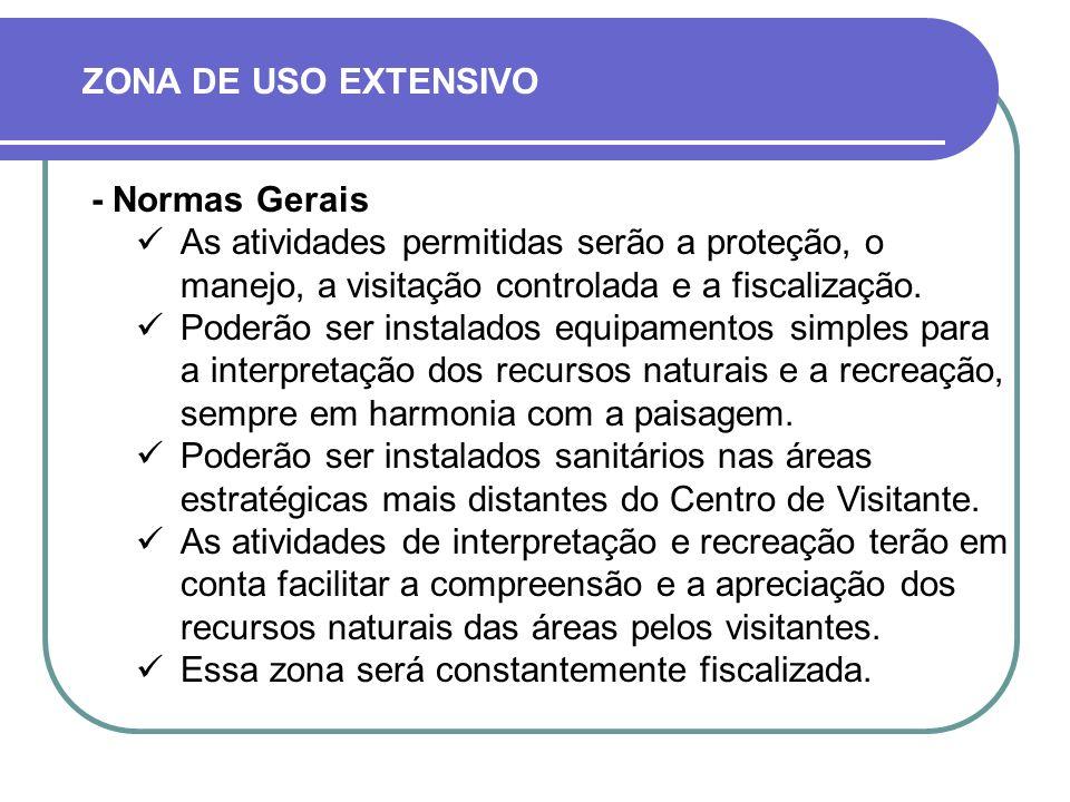 ZONA DE USO EXTENSIVO - Normas Gerais. As atividades permitidas serão a proteção, o manejo, a visitação controlada e a fiscalização.