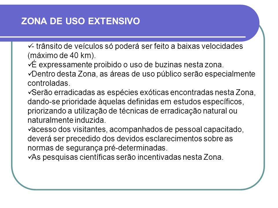 ZONA DE USO EXTENSIVO - trânsito de veículos só poderá ser feito a baixas velocidades (máximo de 40 km).