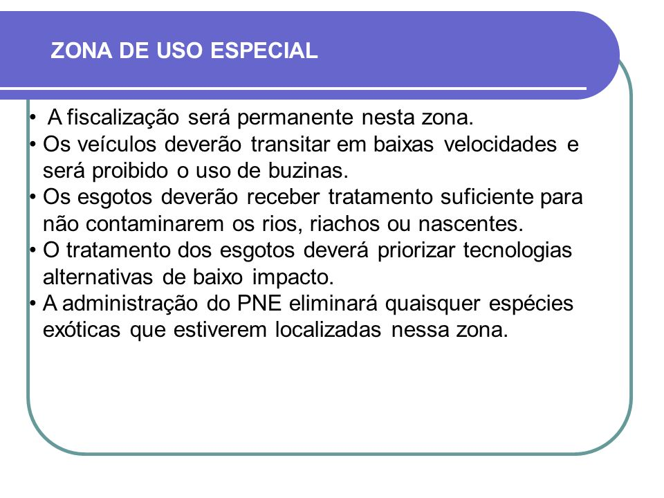 ZONA DE USO ESPECIAL A fiscalização será permanente nesta zona.