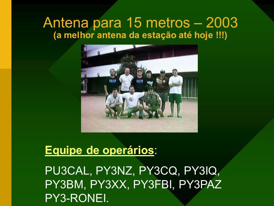 Antena para 15 metros – 2003 (a melhor antena da estação até hoje !!!)